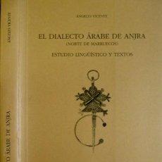 Libros: VICENTE, ÁNGELES. EL DIALÉCTO ÁRABE DE ANJRA, NORTE DE MARRUECOS. ESTUDIO LINGÜÍSTICO Y TEXTOS. 2000. Lote 206256880