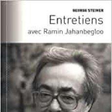 Libros: GEORGES STEINER - ENTRETIENS AVEC RAMIN JAHANBEGLOO. Lote 206961602