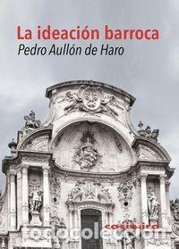PEDRO AULLÓN DE HARO - IDEACIÓN BARROCA (Libros Nuevos - Humanidades - Filología)