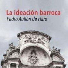 Libros: PEDRO AULLÓN DE HARO - IDEACIÓN BARROCA. Lote 208672525