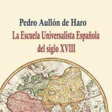 Libros: PEDRO AULLÓN DE HARO - LA ESCUELA UNIVERSALISTA ESPAÑOLA DEL SIGLO XVIII. Lote 208672735