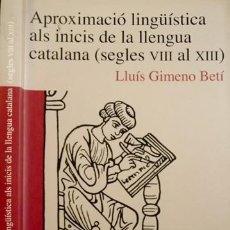 Livres: GIMENO, LLUÍS. APROXIMACIÓ LLINGÜÍSTICA ALS INICIS DE LA LLENGUA CATALANA, SEGLES VIII AL XIII. 2005. Lote 209137947