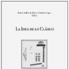 Libros: PEDRO AULLÓN DE HARO Y EMILIO CRESPO (EDS.) - LA IDEA DE LO CLÁSICO. Lote 213419148