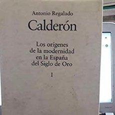 Livres: CALDERÓN, LOS ORÍGENES DE LA MODERNIDAD EN EL SIGLO DE ORO. ANTONIO REGALADO DESTINO, 1995. Lote 213916282