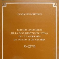 Libros: LOPETEGUI, G. ESTUDIO LINGÜÍSTICO DE LA DOCU. LATINA DE LA CANCILLERIA DE SANCHO VI DE NAVARRA. 1999. Lote 219322033