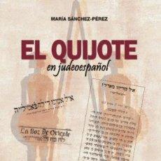 Libros: EL QUIJOTE EN JUDEOESPAÑOL. MARÍA SÁNDEZ-PÉREZ. SEFARDÍ. CERVANTES. - SÁNCHEZ-PÉREZ, MARÍA. Lote 236386970