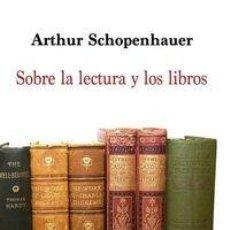 Libros: ARTHUR SCHOPENHAUER - SOBRE LA LECTURA Y LOS LIBROS. Lote 228870525