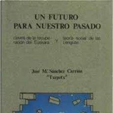 Libros: UN FUTURO PARA NUESTRO PASADO JOSÉ Mª SÁNCHEZ CARRIÓN -EUSKARA Y TEORÍA SOCIAL DE LAS LENGUAS-. Lote 235351035