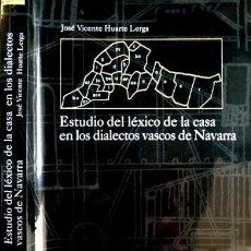 Libros: HUARTE LERGA, JOSÉ VICENTE. ESTUDIO DEL LÉXICO DE LA CASA EN LOS DIALECTOS VASCOS DE NAVARRA. 2003.. Lote 235816380