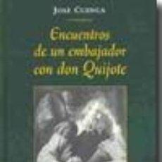 Libros: IMAGEN DE ARCHIVO ENCUENTROS DE UN EMBAJADOR CON DON QUIJOTE. JOSÉ CUENCA. Lote 236126230