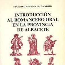 Libros: INTRODUCCIÓN AL ROMANCERO ORAL EN LA PROVINCIA DE ALBACETE. FRANCISCO MENDOZA DÍAZ-MAROTO. Lote 240865225