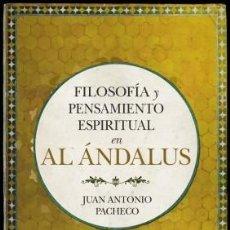 Libros: FILOSOFÍA Y PENSAMIENTO ESPIRITUAL EN AL ÁNDALUS. JUAN ANTONIO PACHECO. Lote 240984745