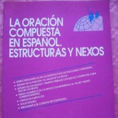 Libros: LA ORACIÓN COMPUESTA EN ESPAÑOL. ESTRUCTURAS Y NEXOS.. Lote 241873235