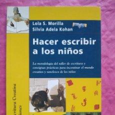 Libros: HACER ESCRIBIR A LOS NIÑOS. LA METODOLOGÍA DEL TALLER DE ESCRITURA Y CONSIGNAS PRÁCTICAS PARA. Lote 253310260