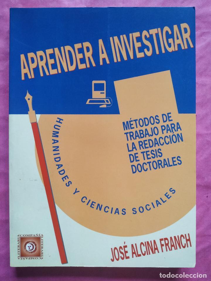 APRENDE A INVESTIGAR: MÉTODOS DE TRABAJO PARA LA REDACCIÓN DE TESIS DOCTORALES (Libros Nuevos - Humanidades - Filología)