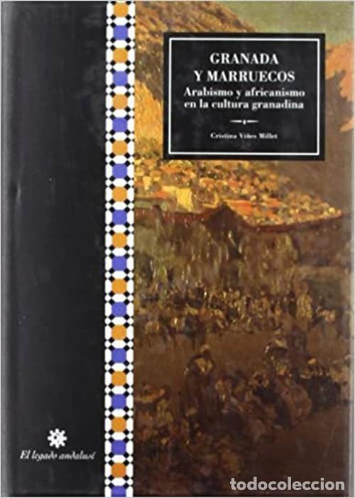 GRANADA Y MARRUECOS. ARABISMO Y AFRICANISMO EN LA CULTURA GRANADINA. (Libros Nuevos - Humanidades - Filología)