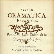 Libros: ARTE DE GRAMÁTICA ESPAÑOLA. POR EL P. JUAN VILLAR DE LA COMPAÑÍA DE JESÚS. MANUEL PEÑALVER CASTILLO. Lote 265734614