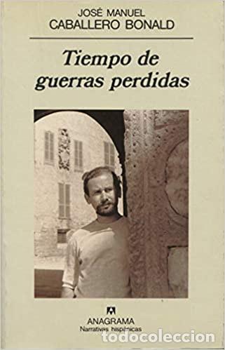 TIEMPO DE GUERRAS PERDIDAS JOSE MANUEL CABALLERO BONALD (Libros Nuevos - Humanidades - Filología)