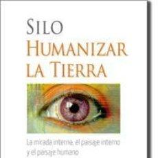Libros: FILOSOFÍA. ESPIRITUAL. PENSAMIENTO. HUMANIZAR LA TIERRA - SILO (MARIO LUIS RODRÍGUEZ COBOS). Lote 41327721