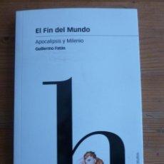 Libros: EL FIN DEL MUNDO. APOCALIPSIS Y MILENIO. GUILLERMO FATAS. 2001 190 PAG. Lote 47977532