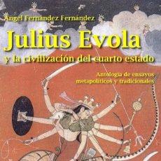 Libros: JULIUS EVOLA Y LA CIVILIZACIÓN DEL CUARTO ESTADO. ANTOLOGÍA DE ENSAYOS METAPOLÍTICOS Y TRADICIONALES. Lote 179952966
