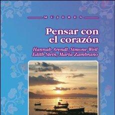 Livros: PENSAR CON EL CORAZÓN. HANNAH ARENDT, SIMONE WEIL, EDITH STEIN, MARÍA ZAMBRANO. Lote 70883219