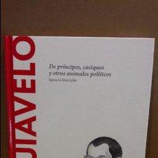 Libros: MAQUIAVELO. DE PRÍNCIPES, CACIQUES... IGNACIO ITURRALDE / DESCUBRIR LA FILOSOFÍA / 09 - NUEVO. Lote 93870935