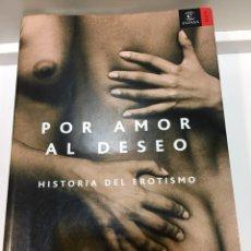 Libros: LIBRO: POR AMOR AL DESEO, HISTORIA DEL EROTISMO. GREGORIO MORALES. Lote 109496231