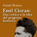 Libros: EMIL CIORAN: UNA CRÍTICA A LA IDEA DEL PROGRESO HISTÓRICO. Lote 159709686