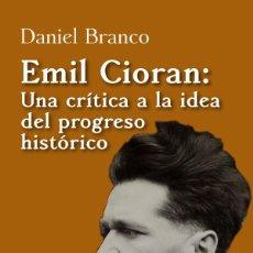 Libros: EMIL CIORAN: UNA CRÍTICA A LA IDEA DEL PROGRESO HISTÓRICO. Lote 147138860
