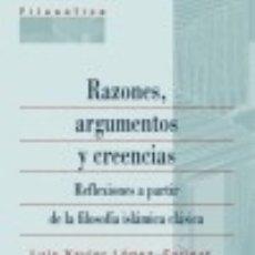 Libros: RAZONES, ARGUMENTOS Y CREENCIAS: REFLEXIONES A PARTIR DE LA FILOSOFÍA ISLÁMICA CLÁSICA. Lote 132639834