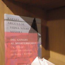 Libros: DEL GANGES AL MEDITERRÁNEO - RAFAEL ARGULLOL Y VIDYA NIVAS MISHRA - SIRUELA. Lote 185706740