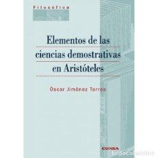 Libros: ELEMENTOS DE LAS CIENCIAS DEMOSTRATIVAS EN ARISTÓTELES (JIMÉNEZ TORRES) EUNSA 2006. Lote 187307735