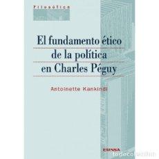 Libros: EL FUNDAMENTO ÉTICO DE LA POLÍTICA DE CHARLES PÉGUY (A. KANKINDI) EUNSA 2011. Lote 189739576
