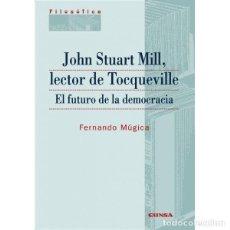 Libros: JOHN STUART MILL, LECTOR DE TOCQUEVILLE . EL FUTURO DE LA DEMOCRACIA (FERNANDO MÚGICA) EUNSA 2010. Lote 191681170