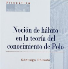 Libros: NOCIÓN DE HÁBITO EN LA TEORÍA DEL CONOCIMIENTO DE POLO (SANTIAGO COLLADO) EUNSA 2000. Lote 194315958