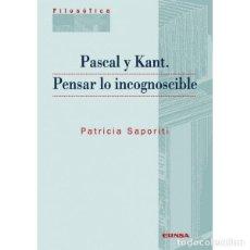 Libros: PASCAL Y KANT. PENSAR LO INCOGNOSCIBLE (P. SAPORITI) EUNSA 2005. Lote 194326370
