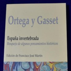 Libros: ESPAÑA INVERTEBRADA. ORTEGA Y GASSET. EDICIÓN DE FRANCISCO JOSÉ MARTÍN. Lote 195185865