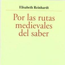 Libros: POR LAS RUTAS MEDIEVALES DEL SABER (ELISABETH REINHARDT) EUNSA 2007. Lote 196741907