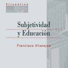 Libros: SUBJETIVIDAD Y EDUCACIÓN (FRANCISCO ALTAREJOS) EUNSA 2010. Lote 203071560
