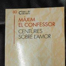 Libros: MAXIM EL CONFESOR CENTRIES SOBRE L'AMOR CLASSICS DEL CRISTIANISME Nº 80. Lote 204993655