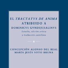 Libros: EL TRACTATVS DE ANIMA ATRIBUIDO A DOMINICVS GVUNDI[S]SALINVS (SOTO BRUNA/ALONSO DEL REAL) EUNSA 2009. Lote 205821380