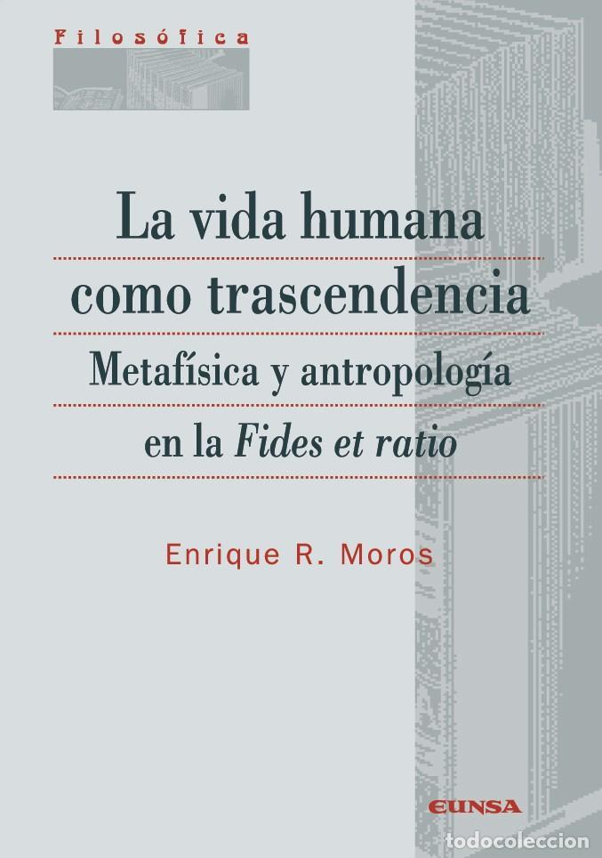 LA VIDA HUMANA COMO TRASCENDENCIA (E.R. MOROS CLARAMUNT) EUNSA 2009 (Libros Nuevos - Humanidades - Filosofía)