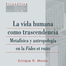 Libros: LA VIDA HUMANA COMO TRASCENDENCIA (E.R. MOROS CLARAMUNT) EUNSA 2009. Lote 205831965