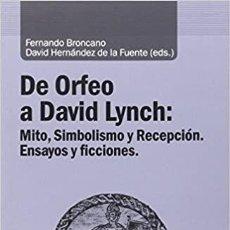 Libros: DE ORFEO A DAVID LYNCH: MITO, SIMBOLISMO Y RECEPCIÓN. ENSAYOS Y FICCIONES - FERNANDO BRONCANO (ED.). Lote 206962717