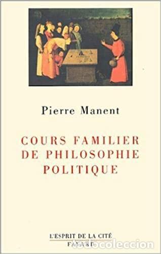 PIERRE MANENT - COURS FAMILIER DE PHILOSOPHIE POLITIQUE (ESPRIT DE LA CITÉ) (Libros Nuevos - Humanidades - Filosofía)
