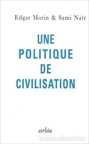 EDGAR MORIN ET SAMI NAÏR - UNE POLITIQUE DE CIVILISATION (ESSAI) (Libros Nuevos - Humanidades - Filosofía)
