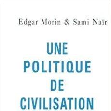 Libros: EDGAR MORIN ET SAMI NAÏR - UNE POLITIQUE DE CIVILISATION (ESSAI). Lote 206969648