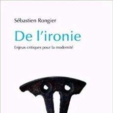 Libros: SÉBASTIEN RONGIER - E L'IRONIE: ENJEUX CRITIQUES POUR LA MODERNITÉ. Lote 206970936