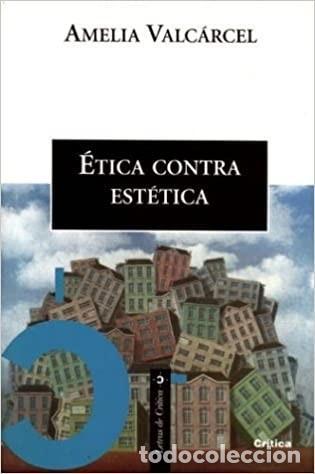 AMELIA VALCÁRCEL - ÉTICA CONTRA ESTÉTICA (Libros Nuevos - Humanidades - Filosofía)